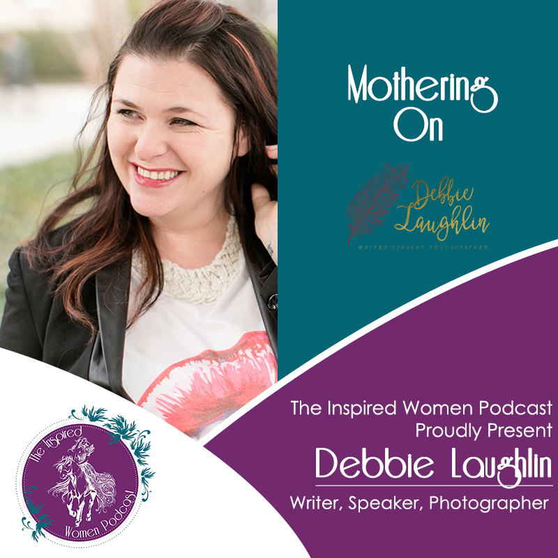 Mothering On, Debbie Laughlin, The Inspired Women Podcast