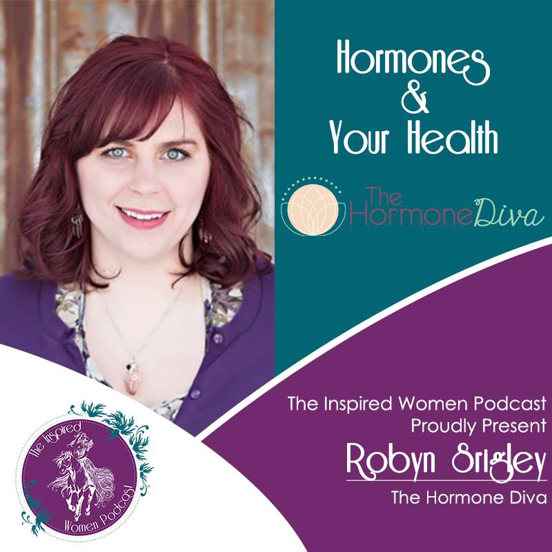 Robyn Srigley, The Hormone Diva, The Inspired Women Podcast
