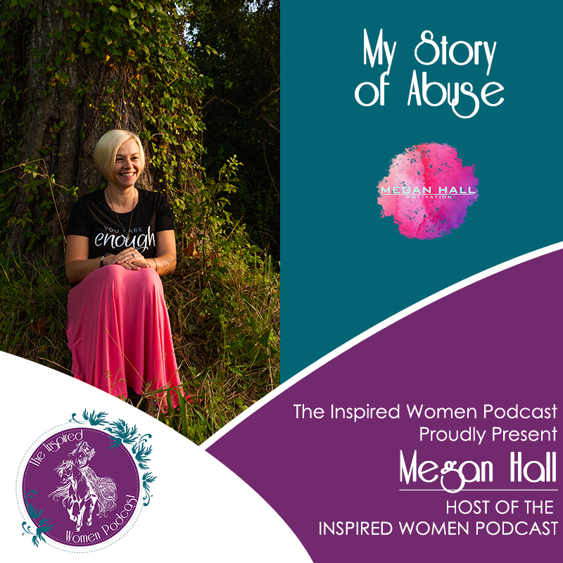 Megan Hall, Domestic Violence Survivor, The Inspired Women Podcast