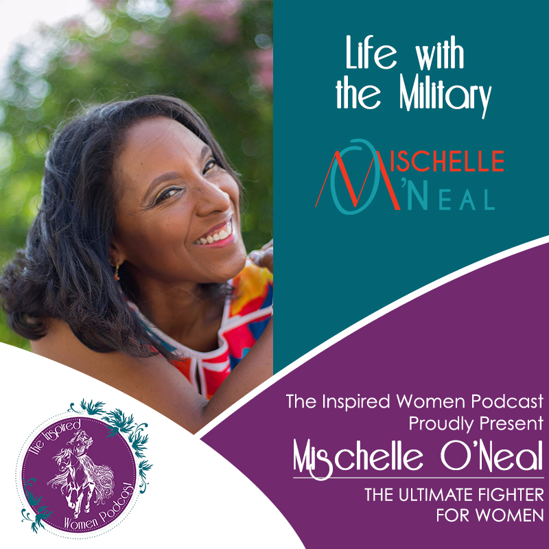 Mischelle O'Neal, Megan Hall. The Inspired Women Podcast, Life With the Military