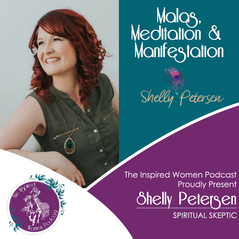 Shelly Petersen, Megan Hall, The Inspired Women Podcast, Malas Meditation & Manifestation