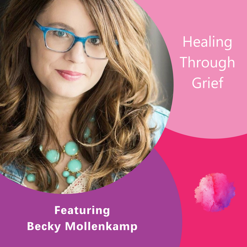 Healing Through Grief, Becky Mollenkamp, The Inspired Women Podcast