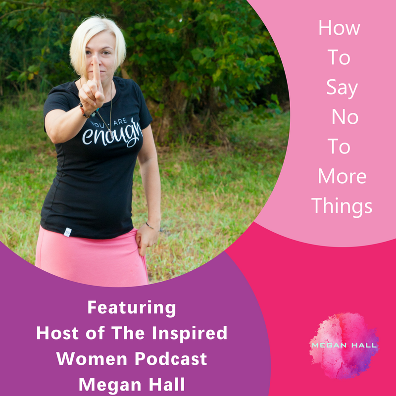 How to say no to more things, The Inspired Women Podcast, Megan Hall