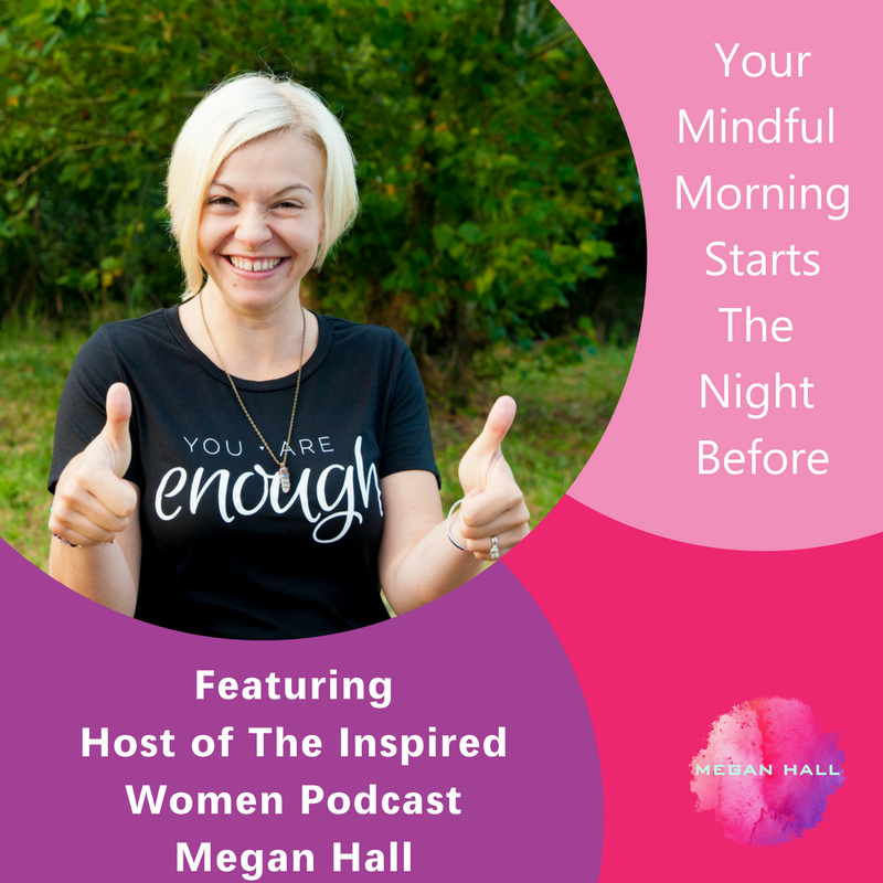 Your Mindful Morning Starts The Night Before, The Inspired Women Podcast, Life Coach