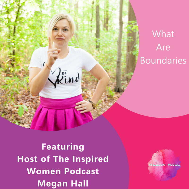 What Are Boundaries, The Inspired Women Podcast, Megan Hall