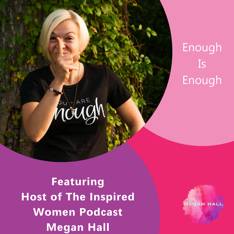 Enough Is Enough, Megan Hall, The Inspired Women Podcast