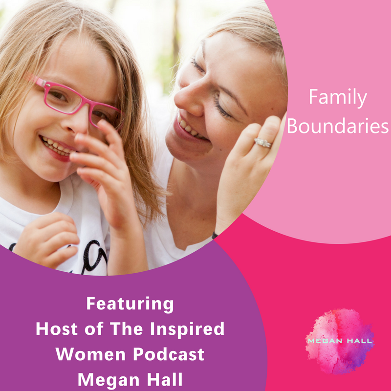 Family Boundaries, Megan Hall, The Inspired Women Podcast