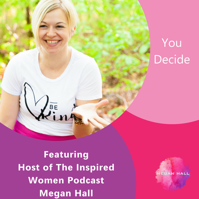 You Decide, The Inspired Women Podcast, Megan Hall