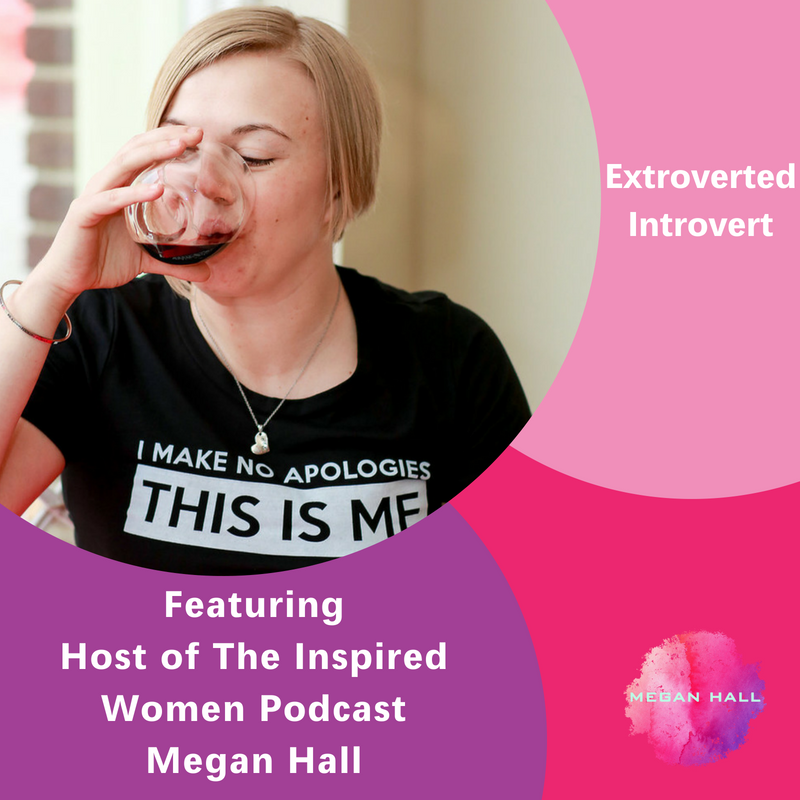Extroverted Introvert, Megan Hall, The Inspired Women Podcast