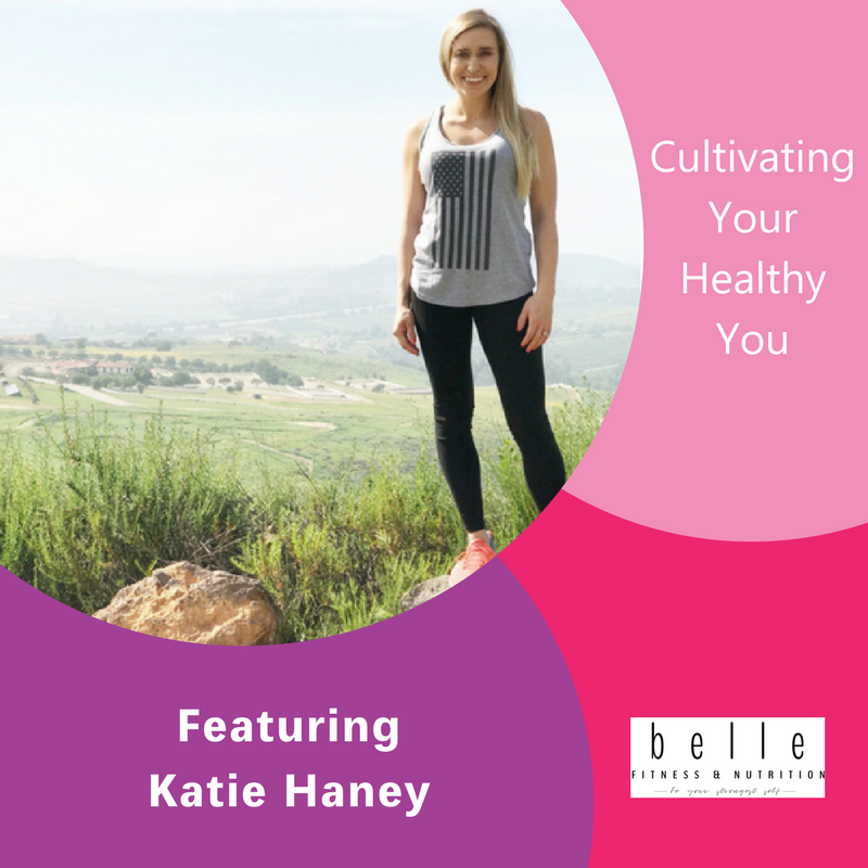 Cultivating Your Healthy You, Katie Haney, The Inspired Women Podcast