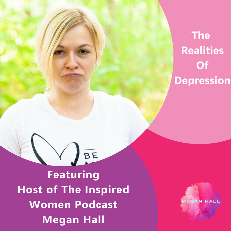 The Realities of Depression, The Inspired Women Podcast, Megan Hall