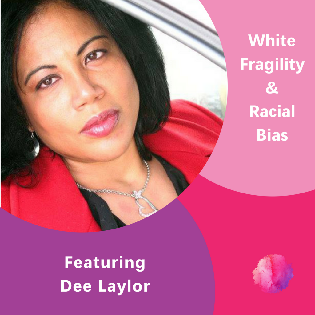 Dee Laylor, The Inspired Women Podcast, White Fragility & Racial Bias