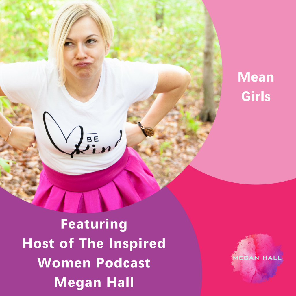 Mean girls, The Inspired Women Podcast, Megan Hall