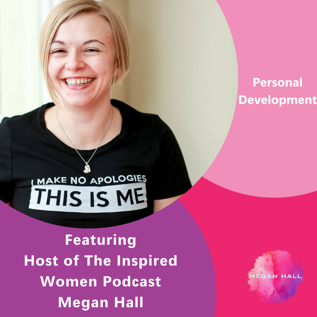 Personal development, Megan Hall. The Inspired Women Podcast