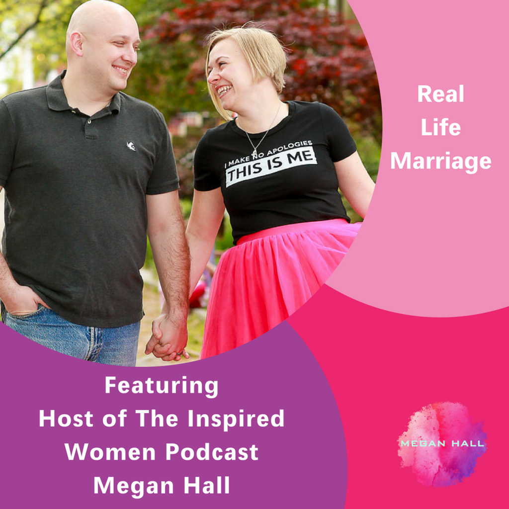Real Life Marriage, The Inspired Women Podcast, Megan Hall