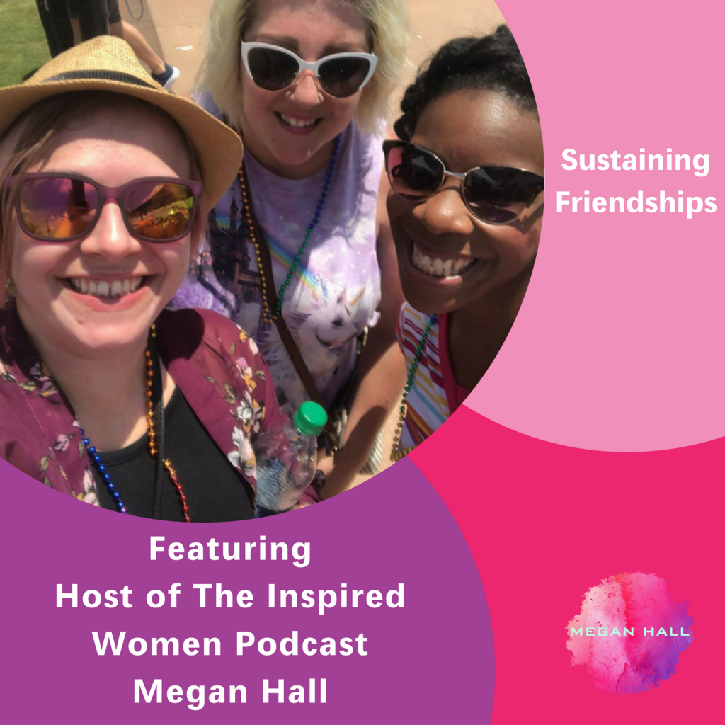 Sustaining friendships, The Inspired Women Podcast, Megan Hall