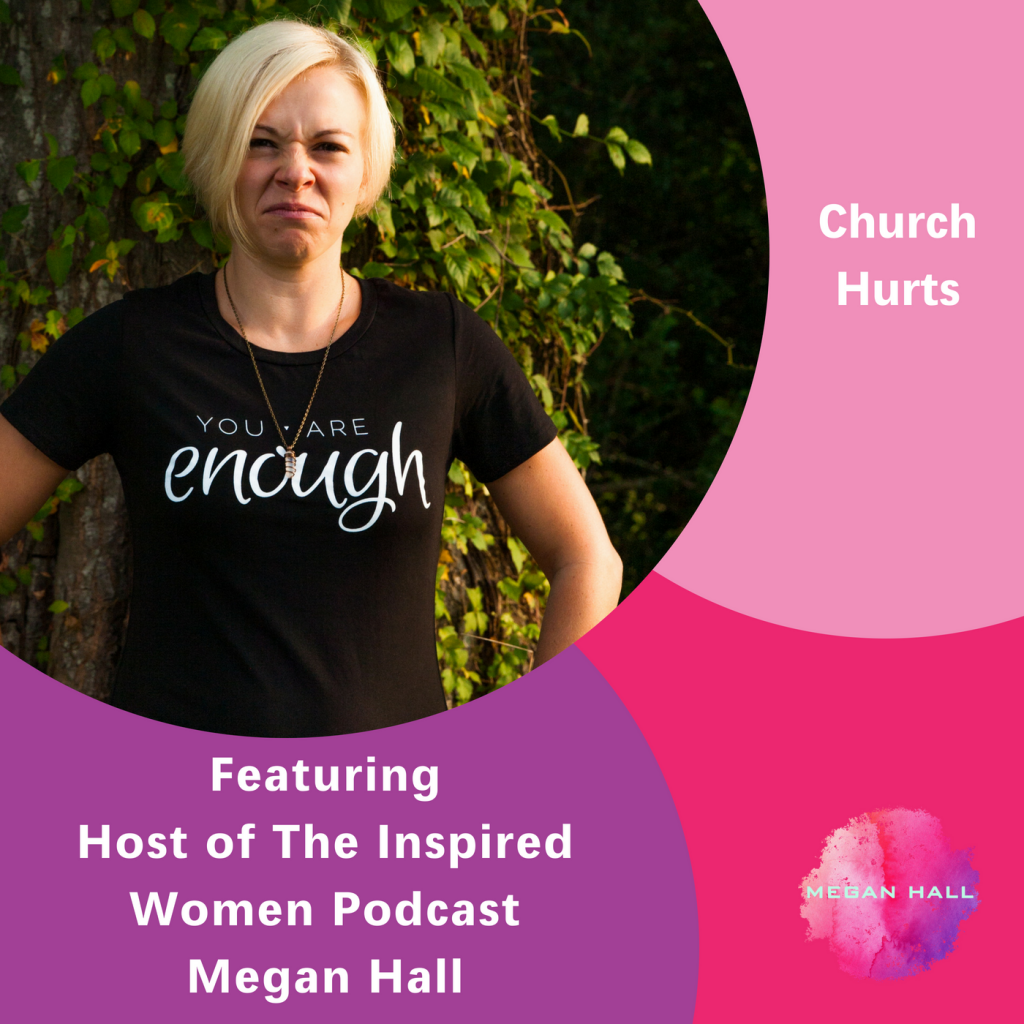 Church Hurts, Megan Hall, The Inspired Women Podcast