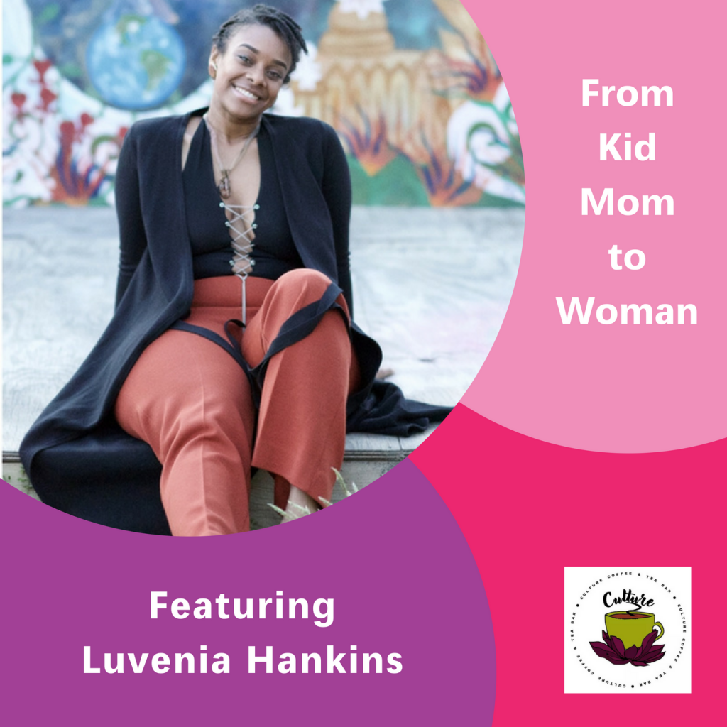 Luvenia Hankins, The Inspired Women Podcast, From Kid Mom to Woman