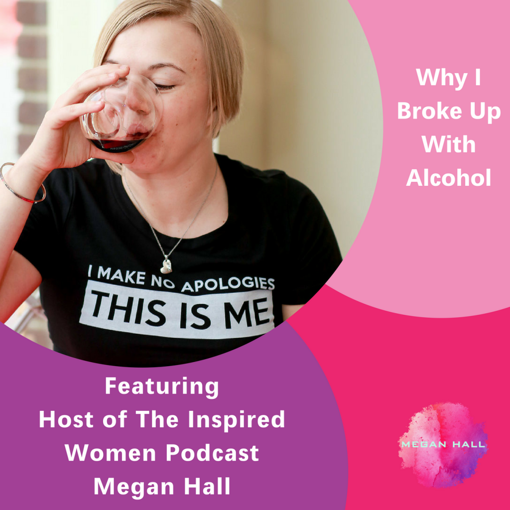 Why I Broke Up With Alcohol, The Inspired Women Podcast, Megan Hall