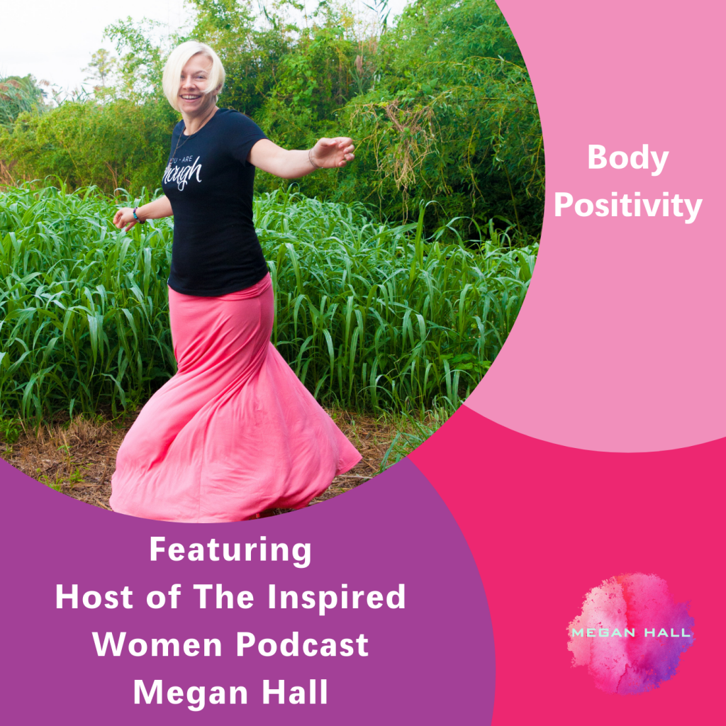 Body Positivity, The Inspired Women Podcast, Megan Hall