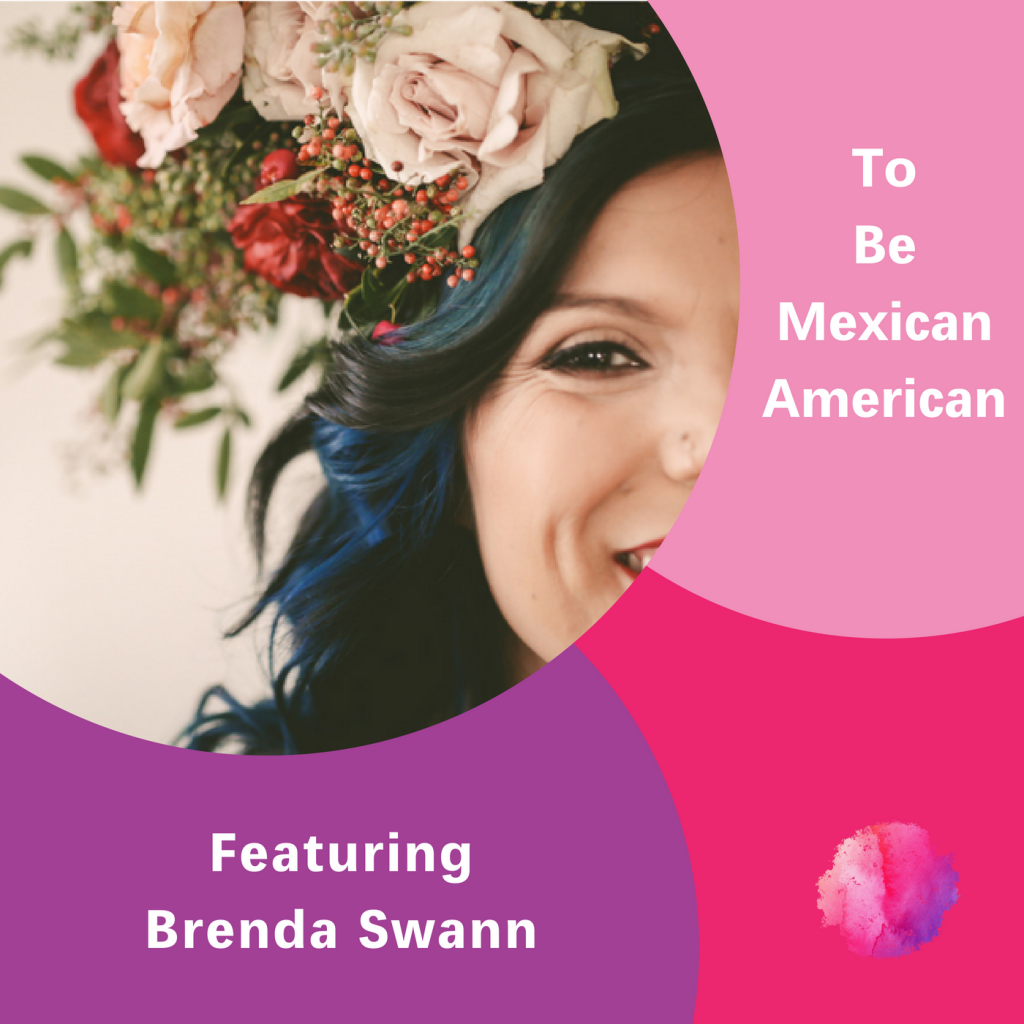Brenda Swann, To Be Mexican American, The Inspired Women Podcast