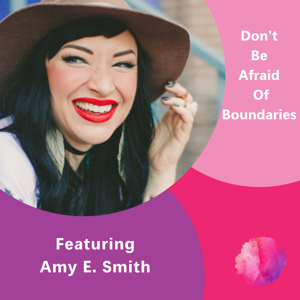 Don't be afraid of boundaries, The Inspired Women Podcast, Amy E. Smith