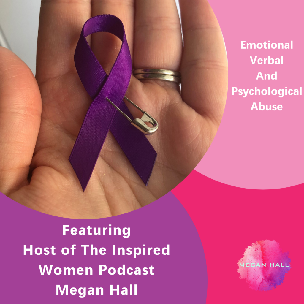 Emotional Verbal Psychological abuse, Megan Hall, The Inspired Women Podcast