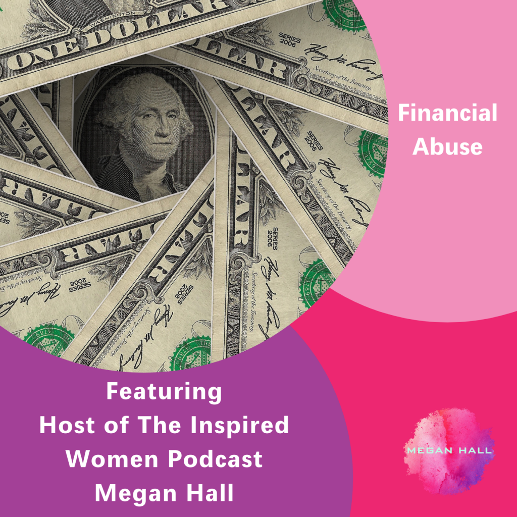 Financial Abuse, The Inspired Women Podcast, Megan Hall