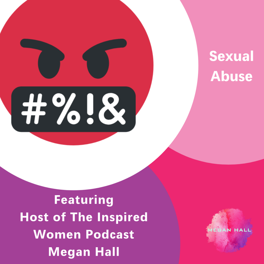 Sexual Abuse, The Inspired Women Podcast, Megan Hall