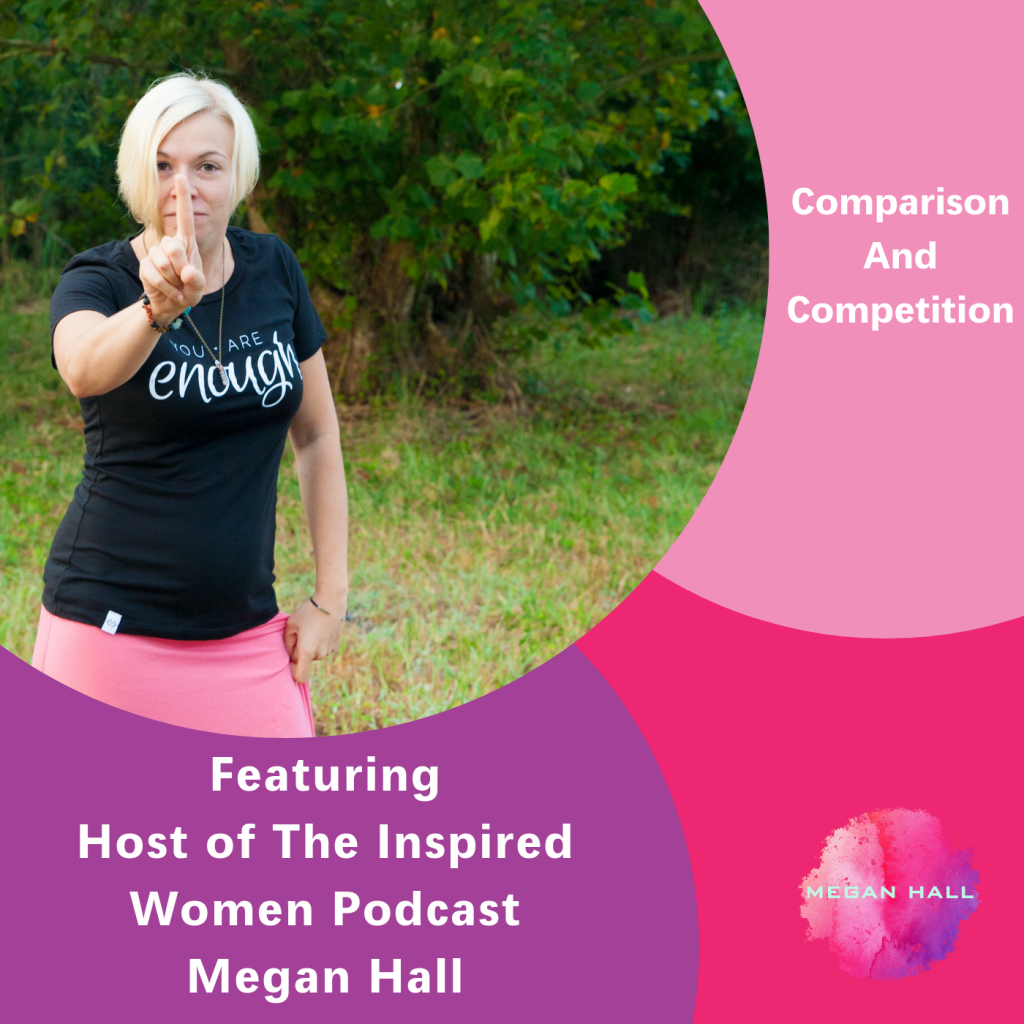 Comparison and Competition, The Inspired Women Podcast, Megan Hall