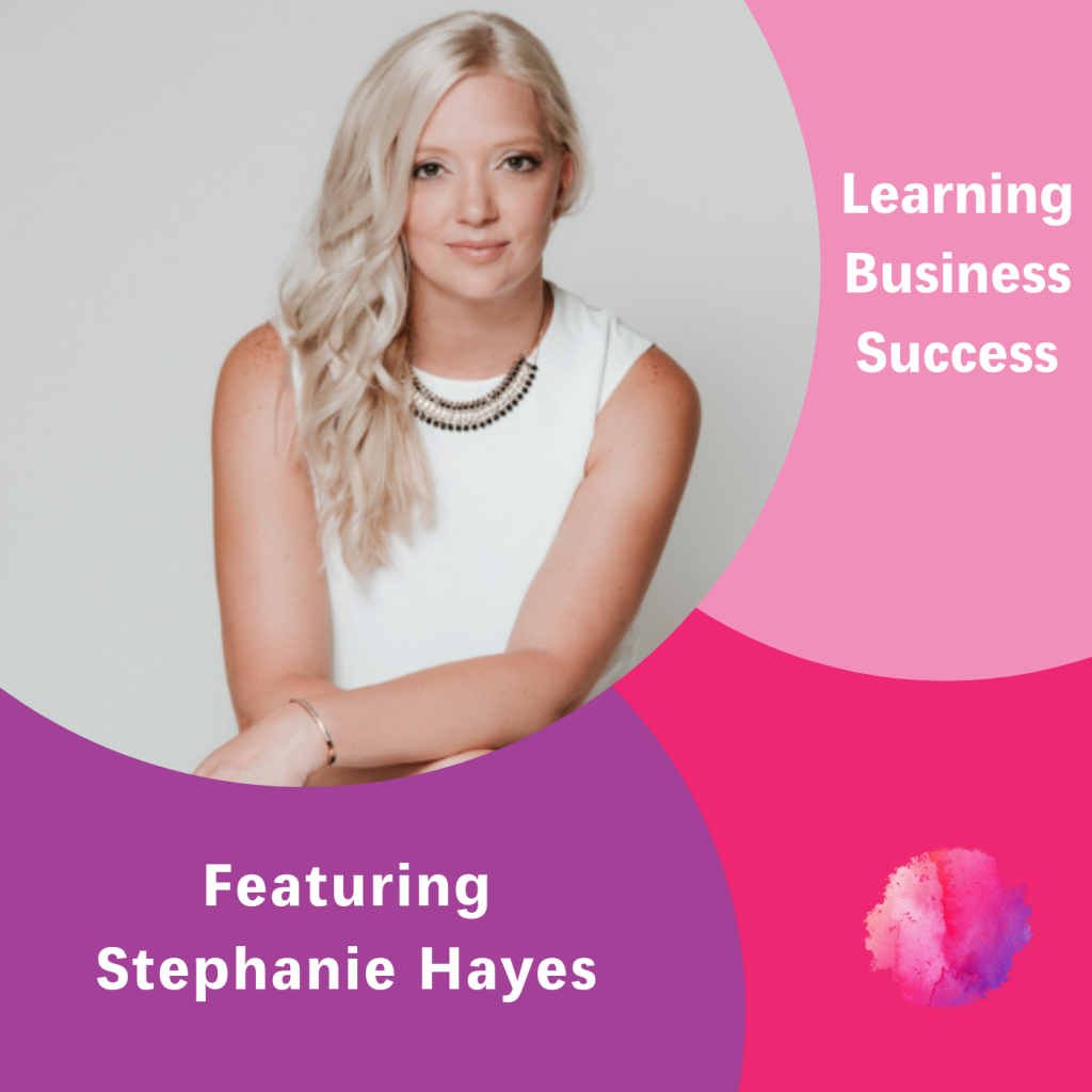 Learning Business Success, The Inspired Women Podcast, Stephanie Hayes