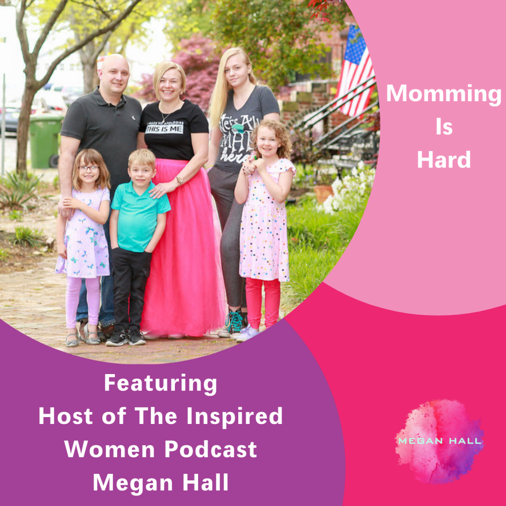 Momming is hard, The Inspired Women Podcast, Megan Hall