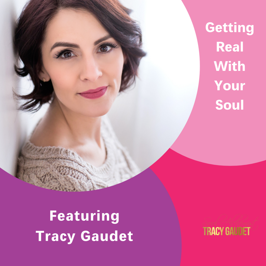 Tracy Gaudet, The Inspired Women Podcast, Getting real with your soul