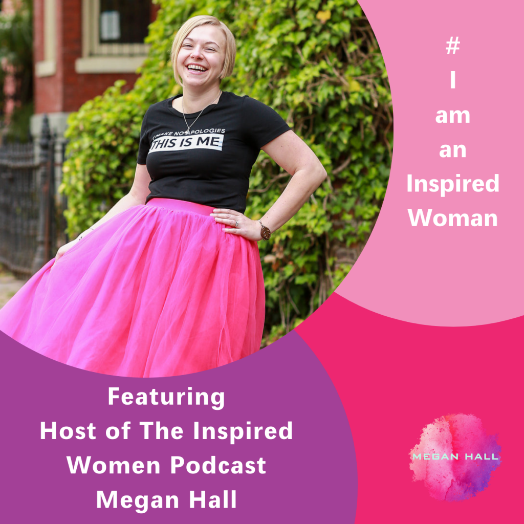 #iamaninspiredwoman, The Inspired Women Podcast, Megan Hall