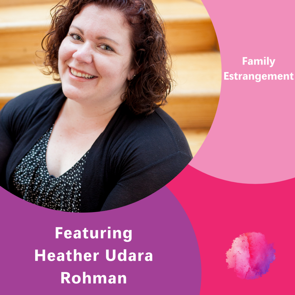 Heather Udara Rohman, The Inspired Women Podcast, Family Estrangement