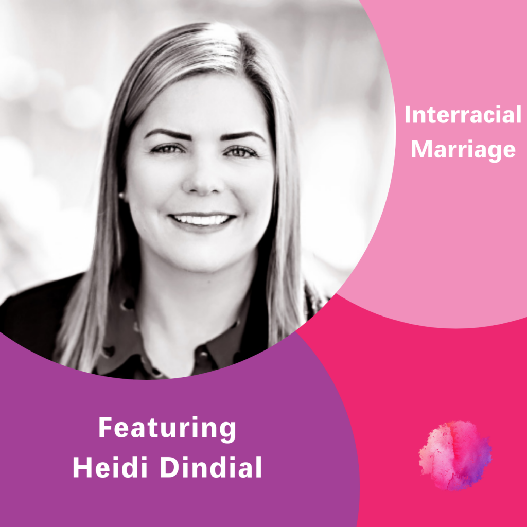Heidi Dindial, Interracial Marriage, The Inspired Women Podcast
