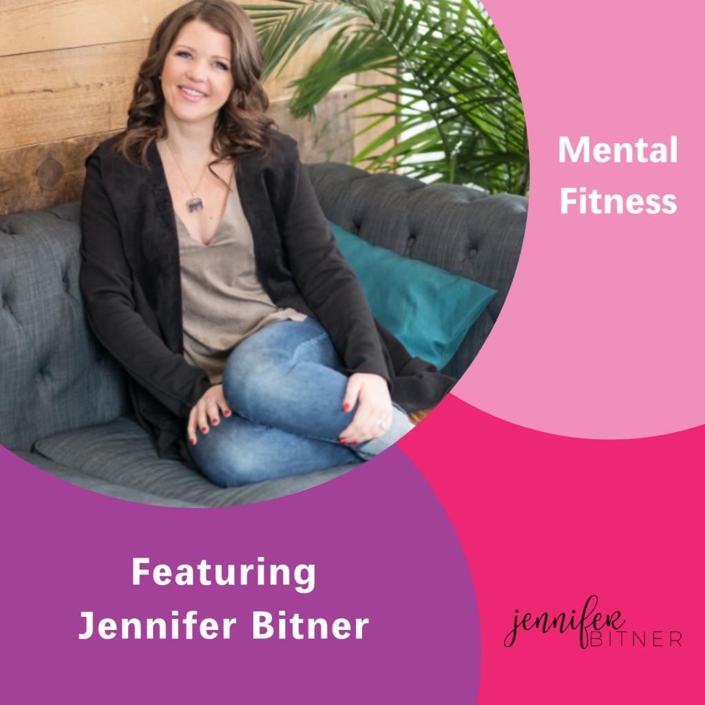 Jennifer Bitner, Mental Fitness, The Inspired Women Podcast