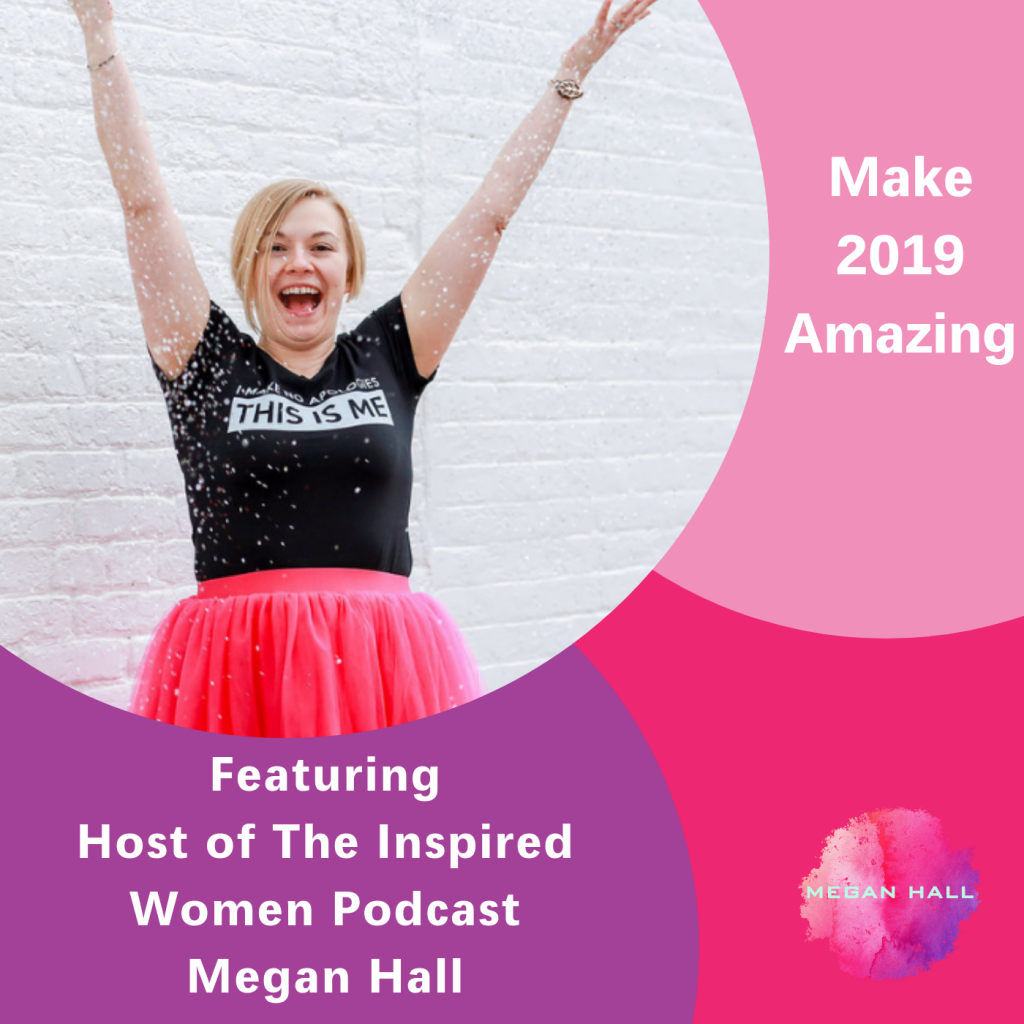 Make 2019 Amazing, The Inspired Women Podcast, Megan Hall