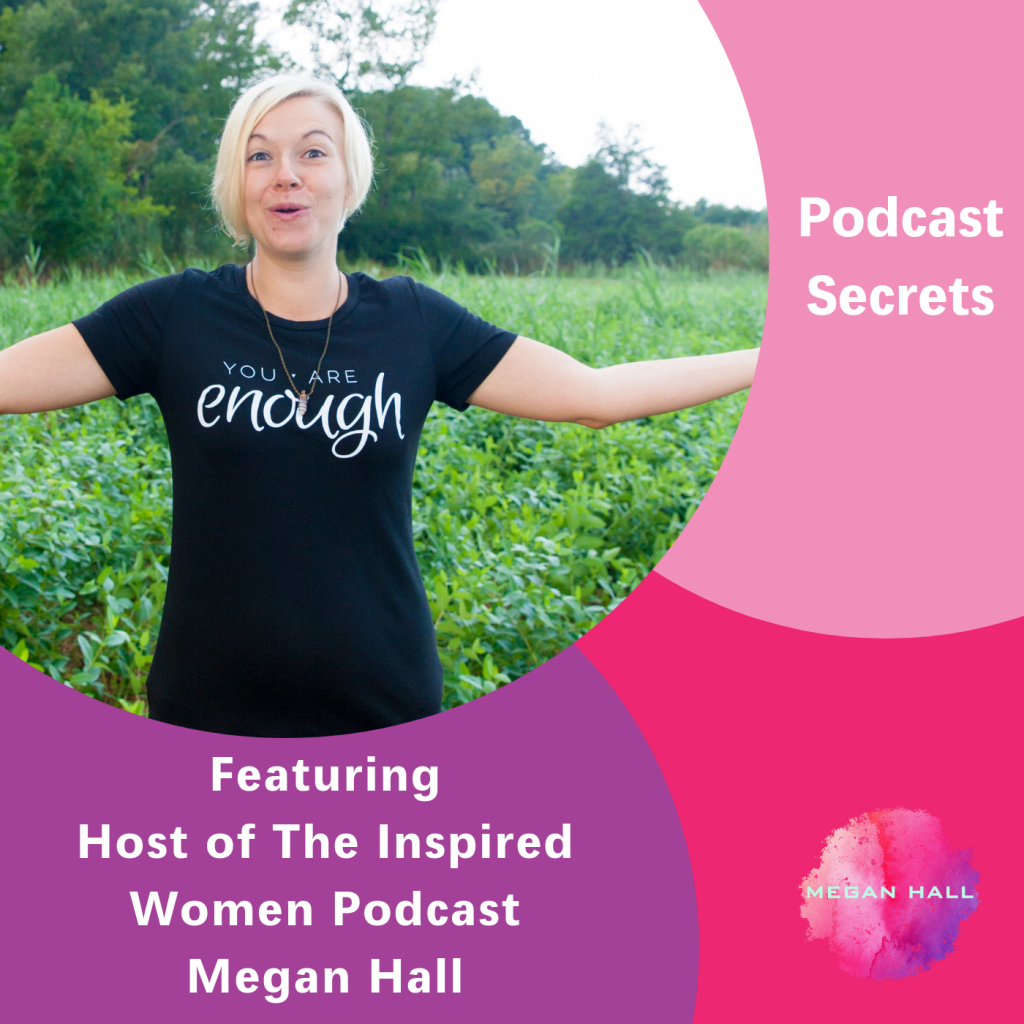 Podcast Secrets, The Inspired Women Podcast, Megan Hall