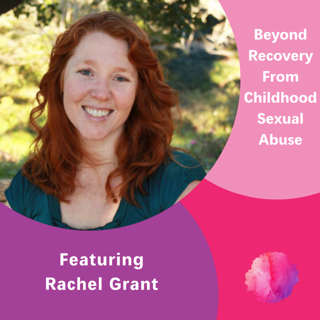Beyond Recovery From Childhood Sexual Abuse, The Inspired Women Podcast, Rachel Grant