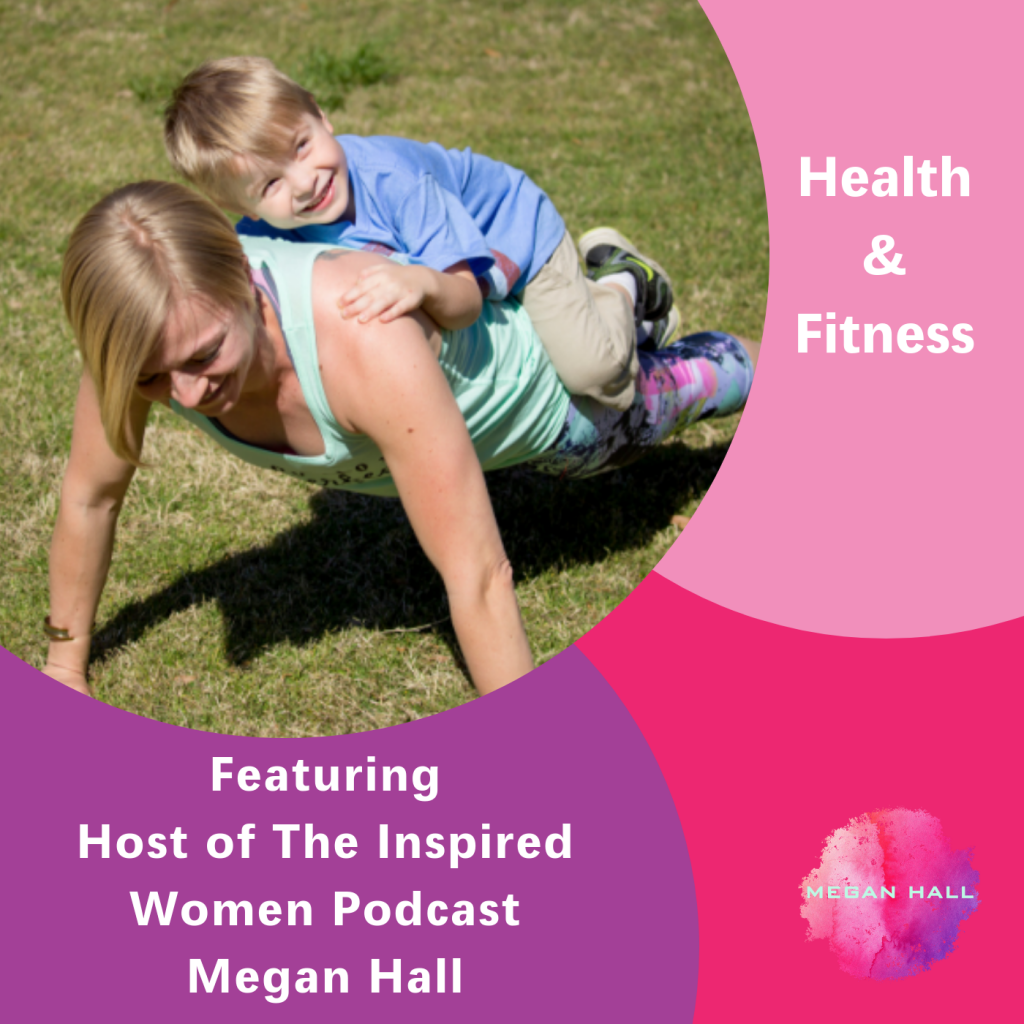 Health & Fitness, Megan Hall, The Inspired Women Podcast