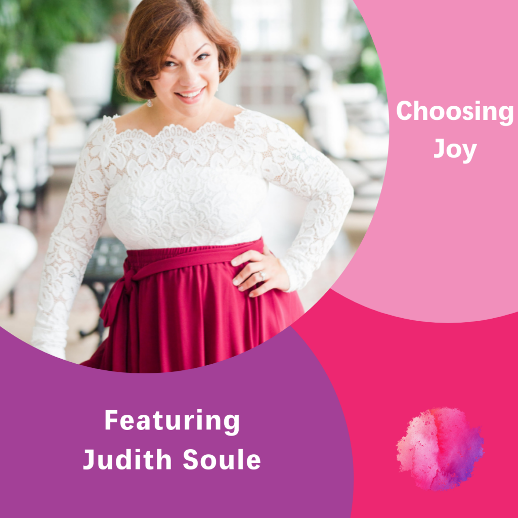 Choosing Joy, The Inspired Women Podcast, Judith Soule