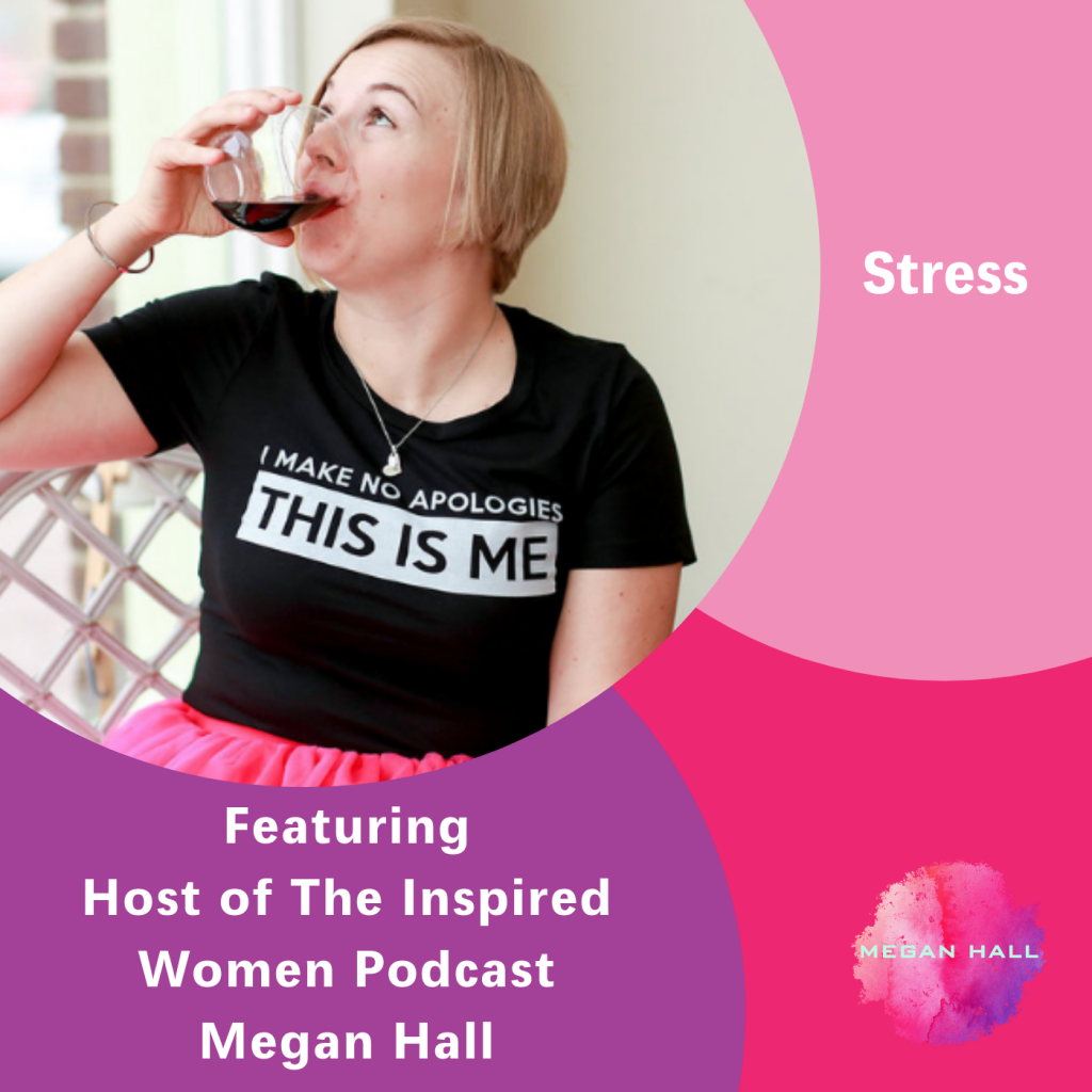 Stress, Megan Hall, The Inspired Women Podcast