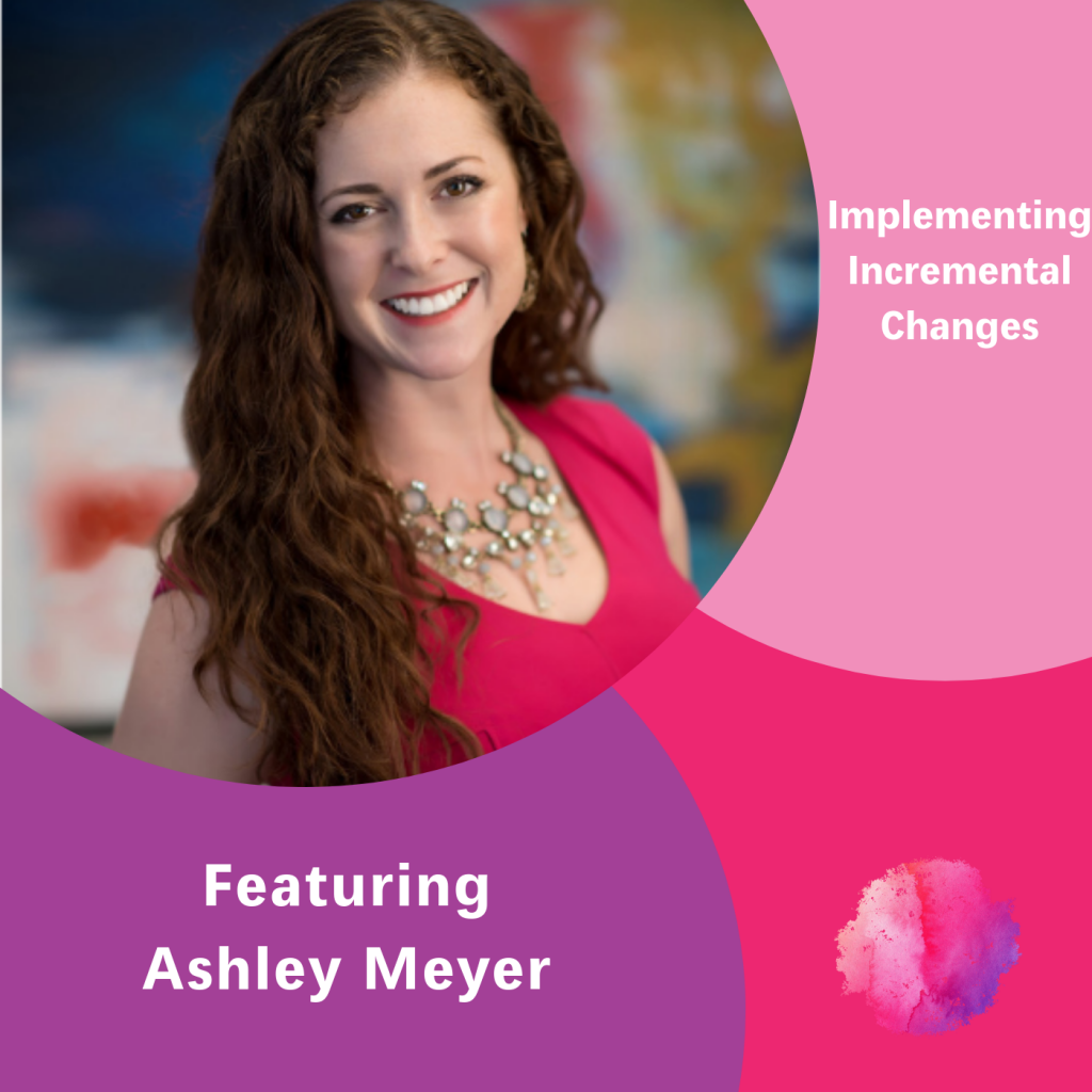 Implementing Incremental Changes, The Inspired Women Podcast, Ashley Meyer