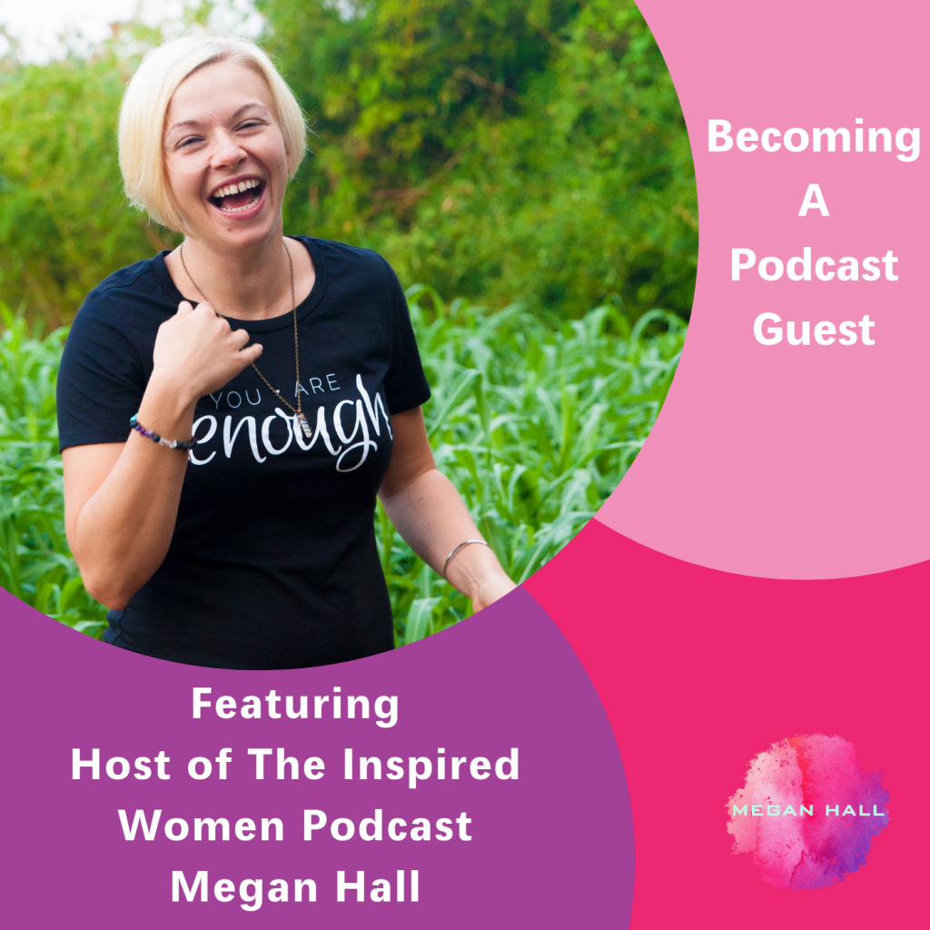 Becoming A Podcast Guest, Megan Hall, The Inspired Women Podcast