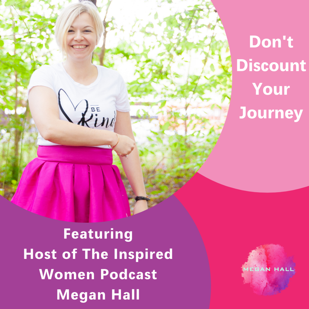 Don't discount your journey, The Inspired Women Podcast, Megan Hall