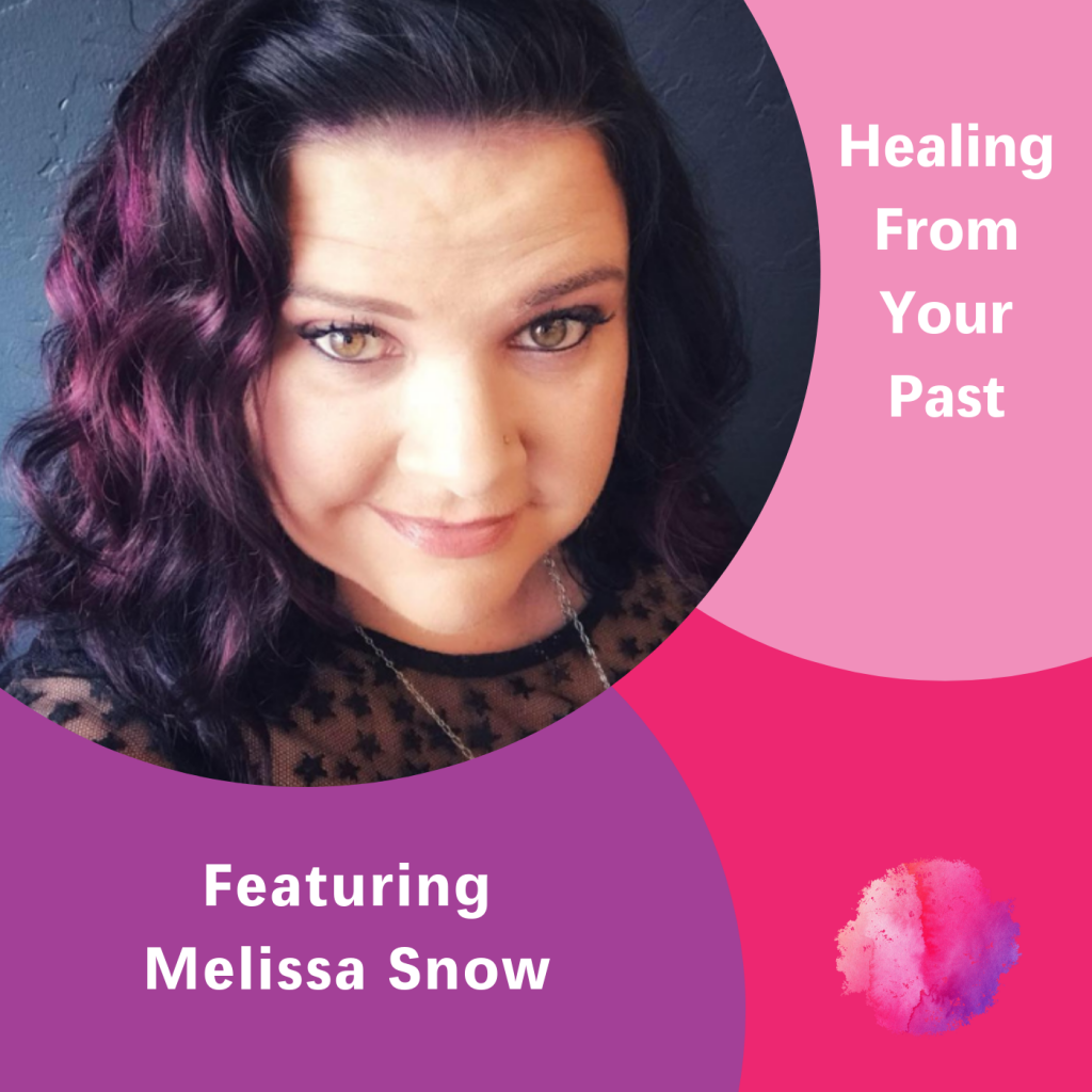 Melissa Snow, Healing From Your Past, The Inspired Women Podcast