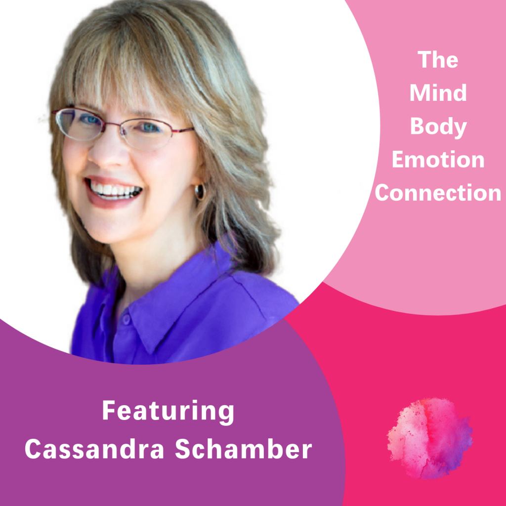Cassandra Schamber, The Inspired Women Podcast, The Mind Body Emotion Connection