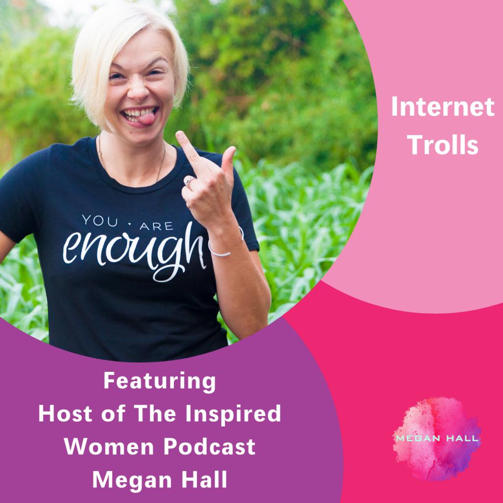 internet trolls, The Inspired Women Podcast, Megan Hall