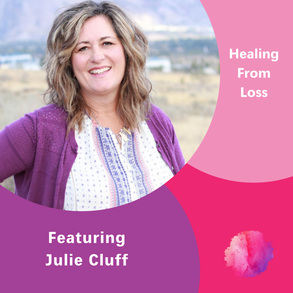 Julie Cluff, The Inspired Women Podcast, Healing From Loss